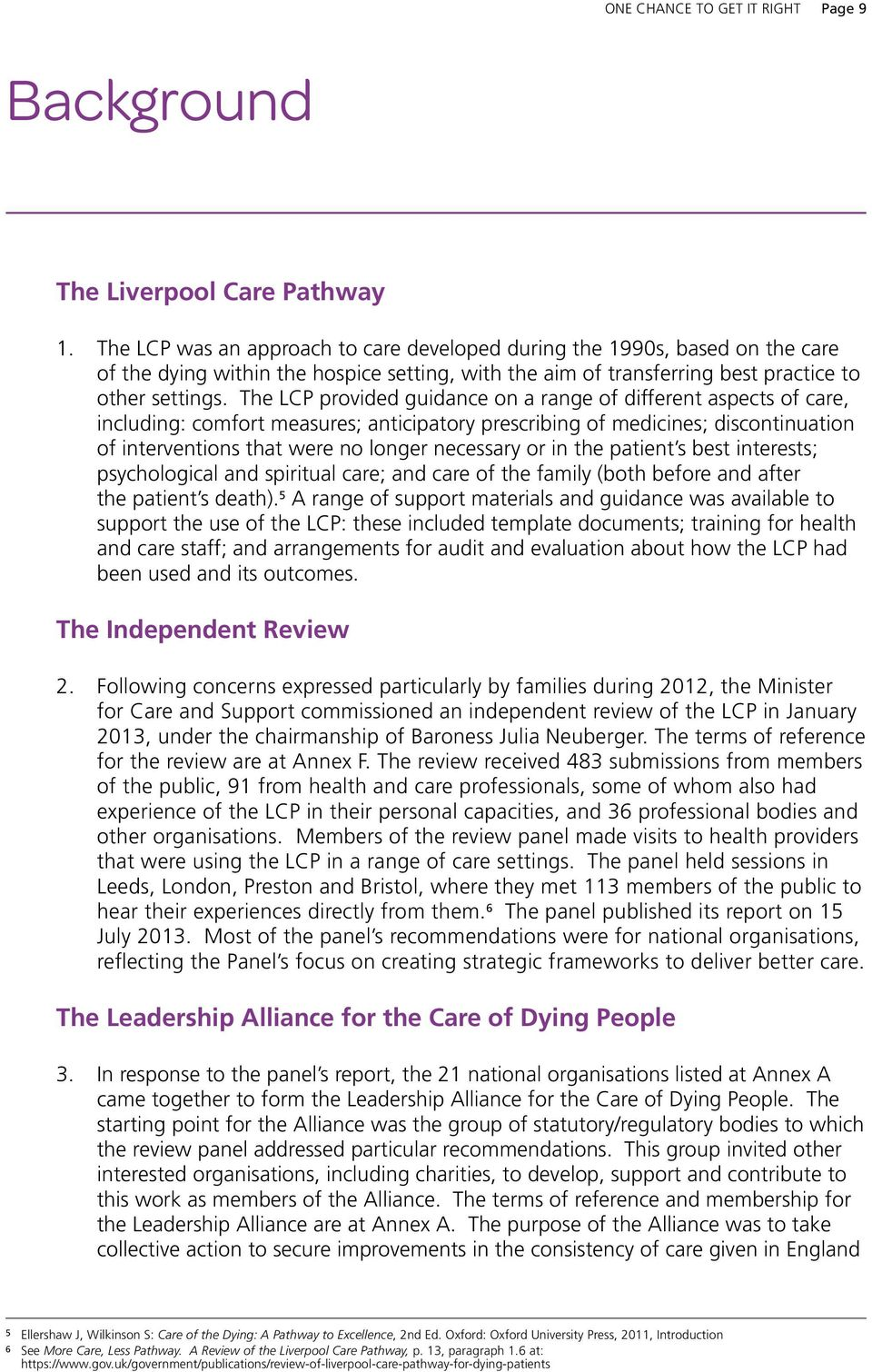 the LcP provided guidance on a range of different aspects of care, including: comfort measures; anticipatory prescribing of medicines; discontinuation of interventions that were no longer necessary