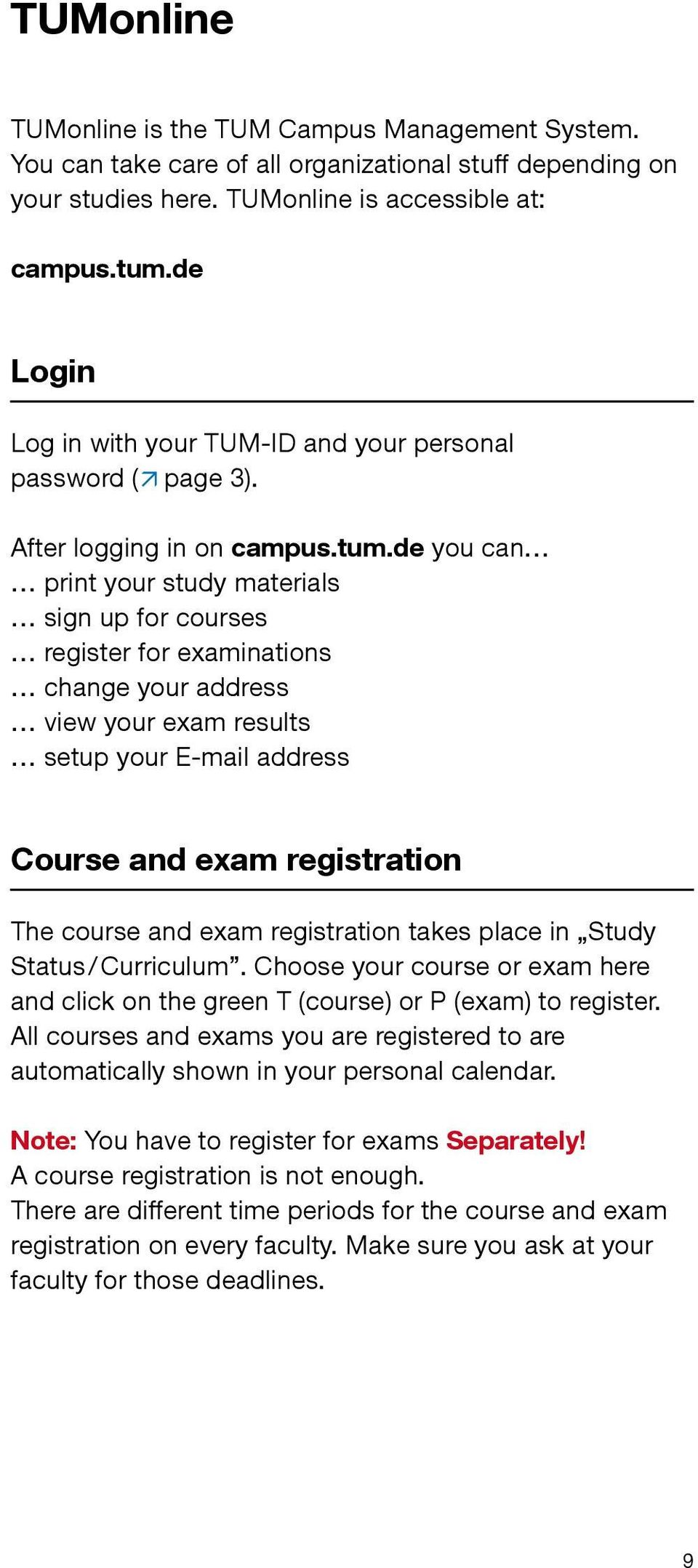 de you can print your study materials sign up for courses register for examinations change your address view your exam results setup your E-mail address Course and exam registration The course and