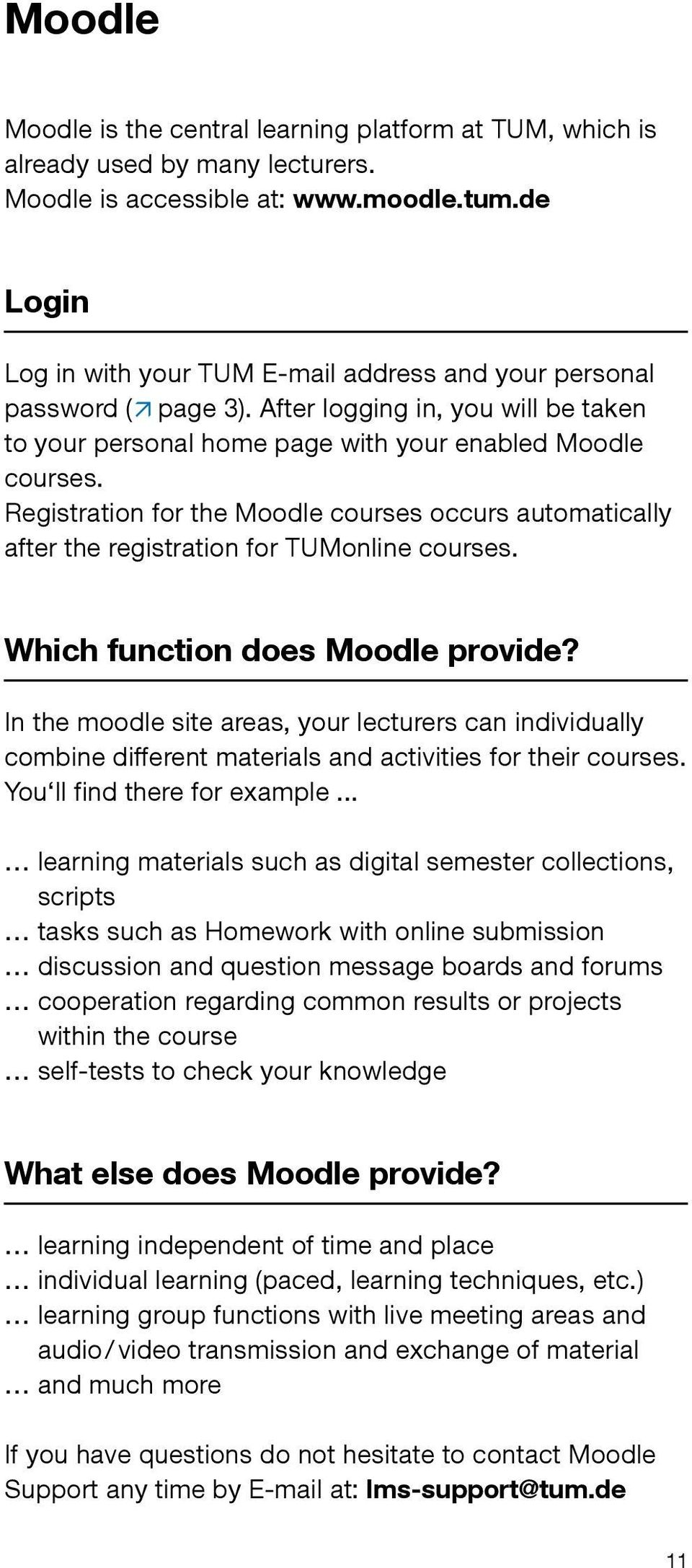Registration for the Moodle courses occurs automatically after the registration for TUMonline courses. Which function does Moodle provide?