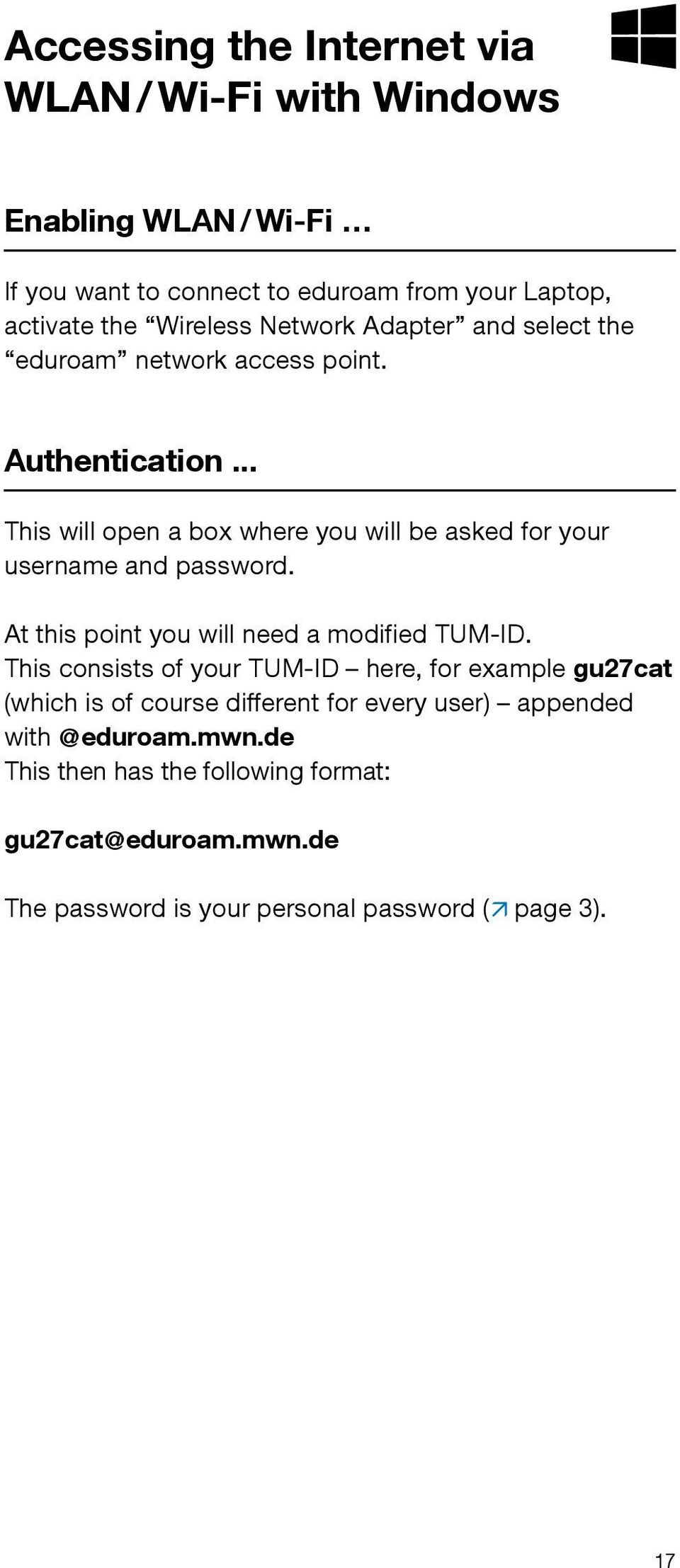 .. This will open a box where you will be asked for your username and password. At this point you will need a modified TUM-ID.