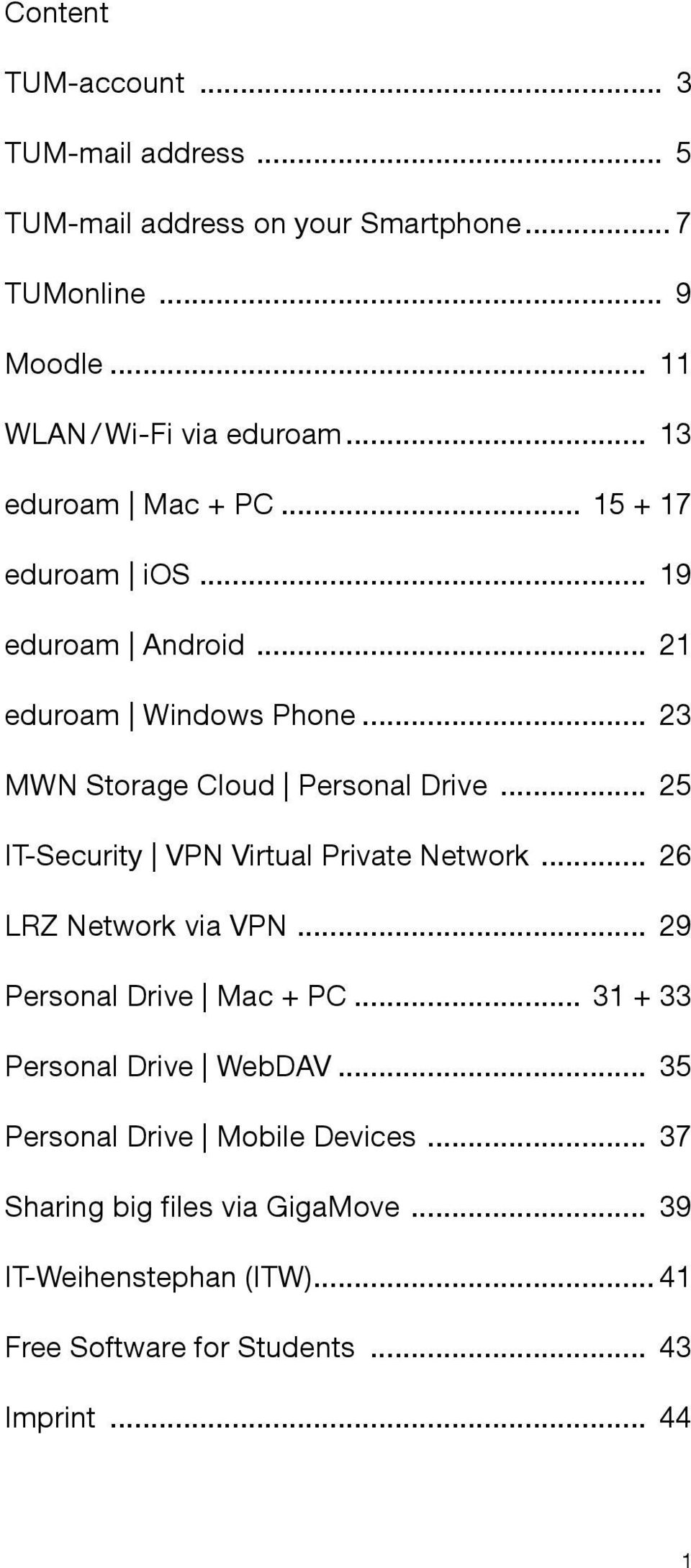 .. 25 IT-Security VPN Virtual Private Network... 26 LRZ Network via VPN... 29 Personal Drive Mac + PC... 31 + 33 Personal Drive WebDAV.