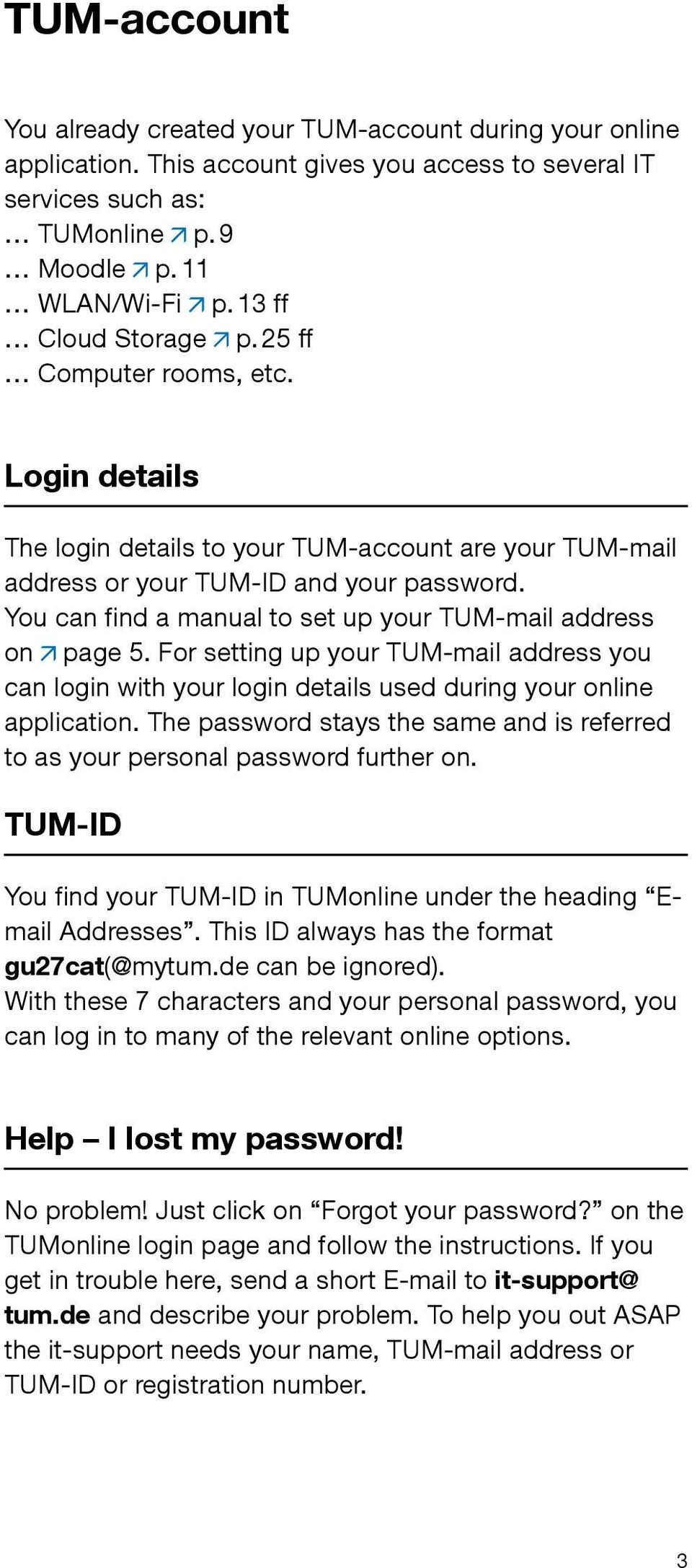 You can find a manual to set up your TUM-mail address on page 5. For setting up your TUM-mail address you can login with your login details used during your online application.