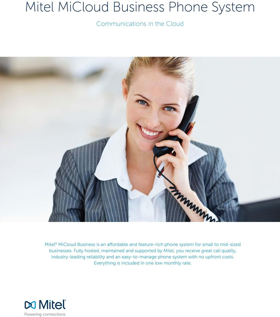 Fully hosted, maintained and supported by Mitel, you receive great call quality,