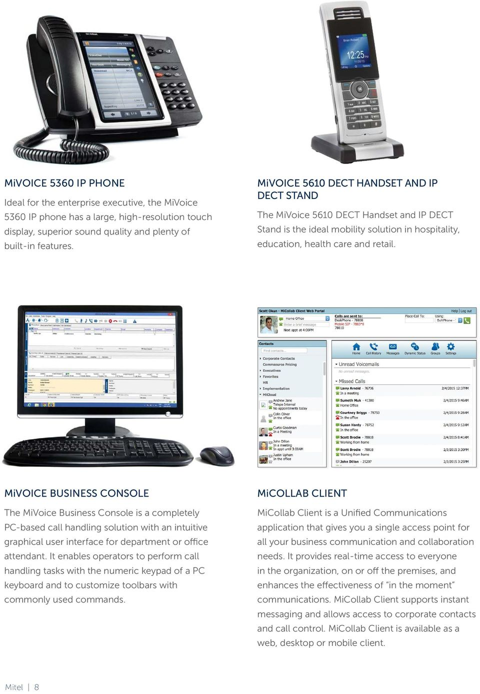 MiVOICE BUSINESS CONSOLE The MiVoice Business Console is a completely PC-based call handling solution with an intuitive graphical user interface for department or office attendant.