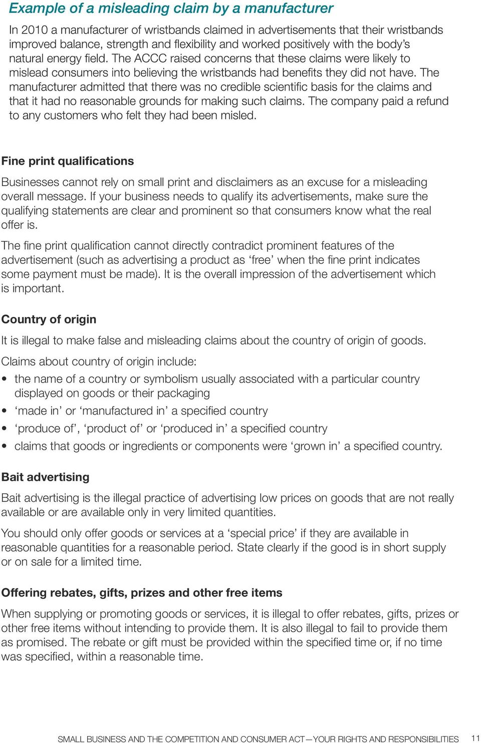 The fine print qualification cannot directly contradict prominent features of the advertisement (such as advertising a product as free when the fine print indicates some payment must be made).