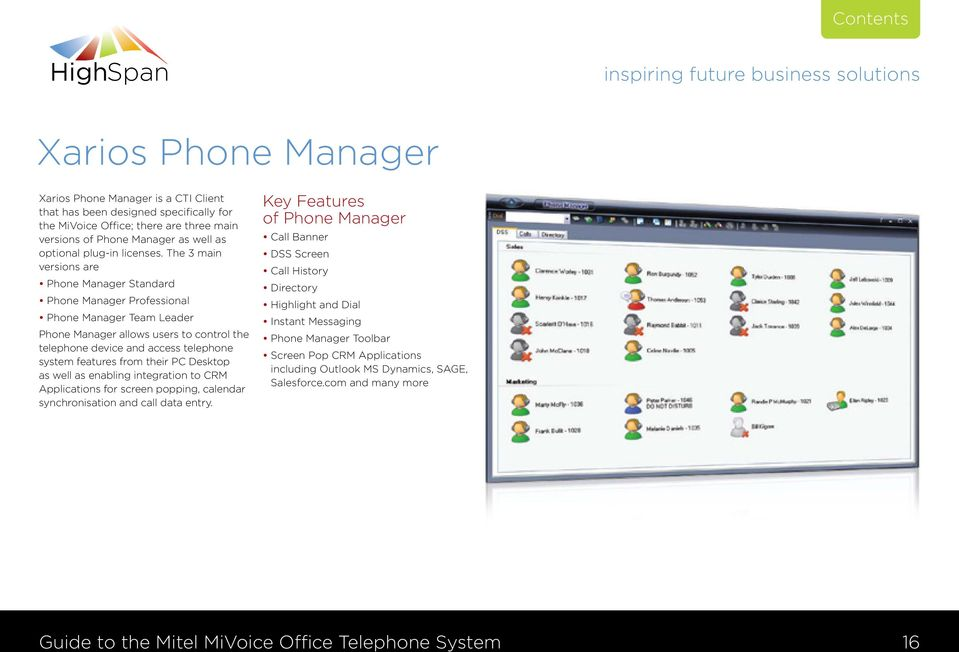 The 3 main versions are Phone Manager Standard Phone Manager Professional Phone Manager Team Leader Phone Manager allows users to control the telephone device and access telephone system features