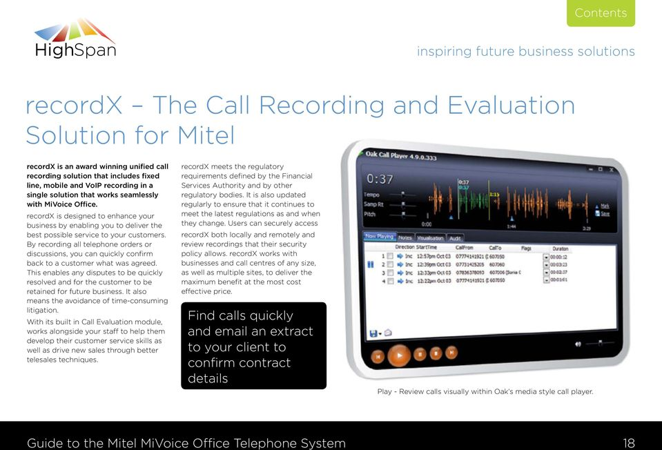By recording all telephone orders or discussions, you can quickly confirm back to a customer what was agreed.