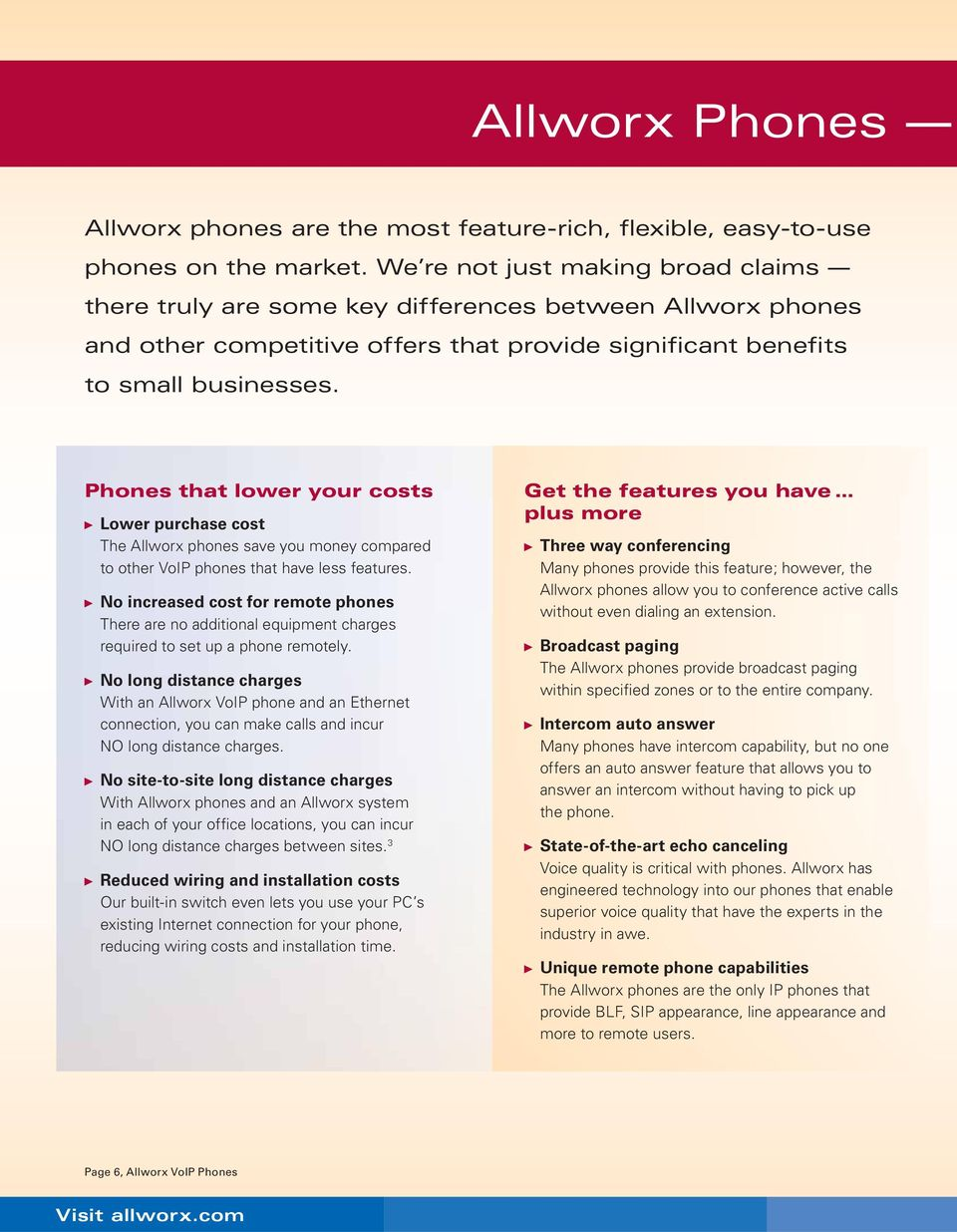 Phones that lower your costs Lower purchase cost The Allworx phones save you money compared to other VoIP phones that have less features.