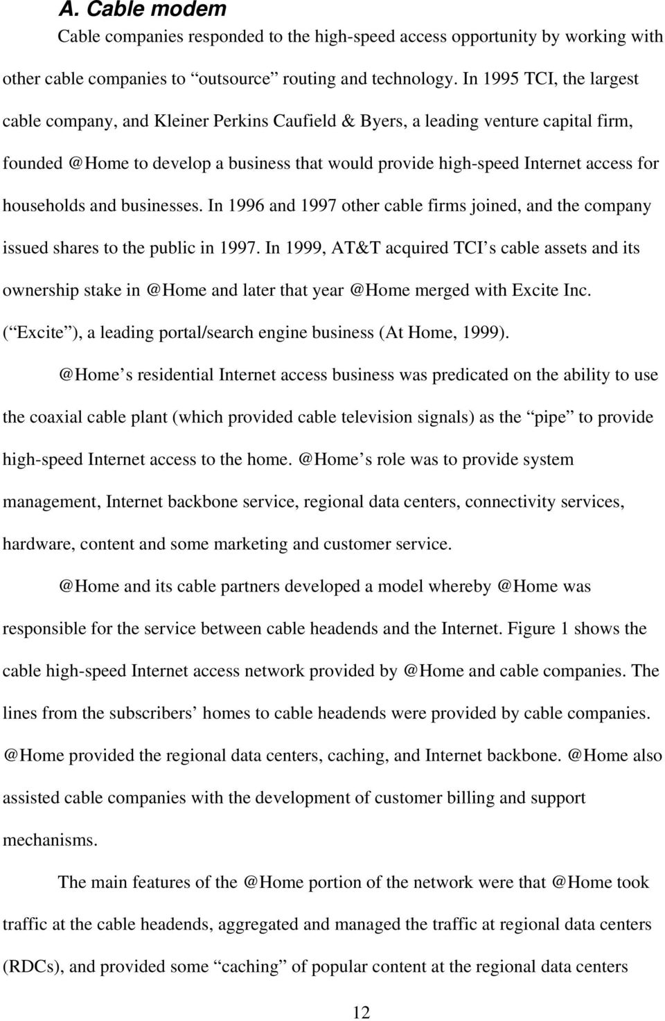 households and businesses. In 1996 and 1997 other cable firms joined, and the company issued shares to the public in 1997.
