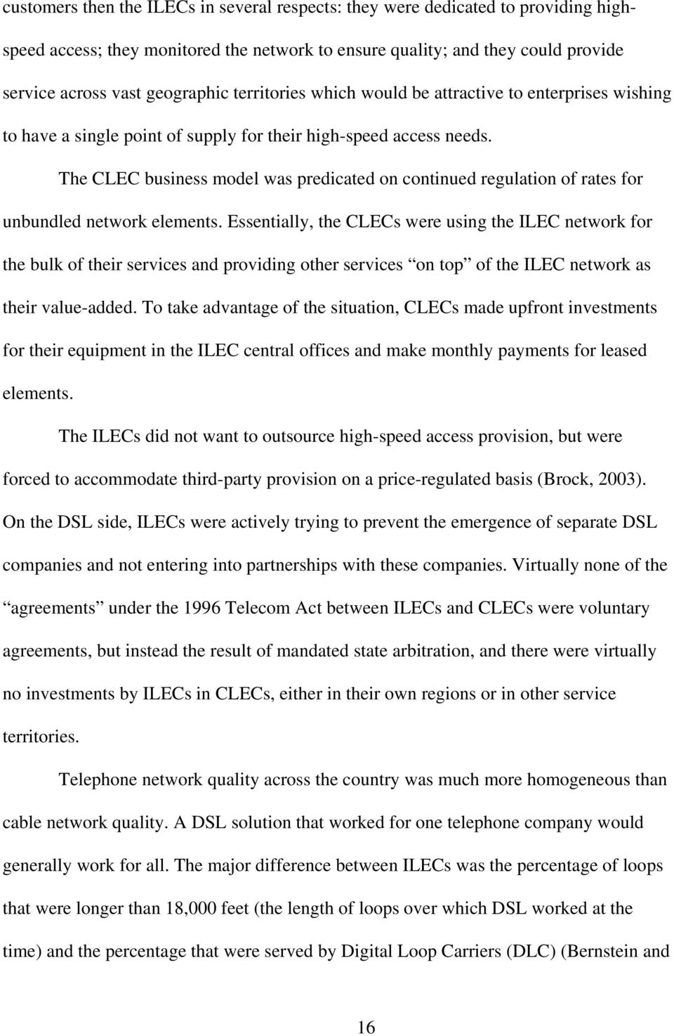 The CLEC business model was predicated on continued regulation of rates for unbundled network elements.