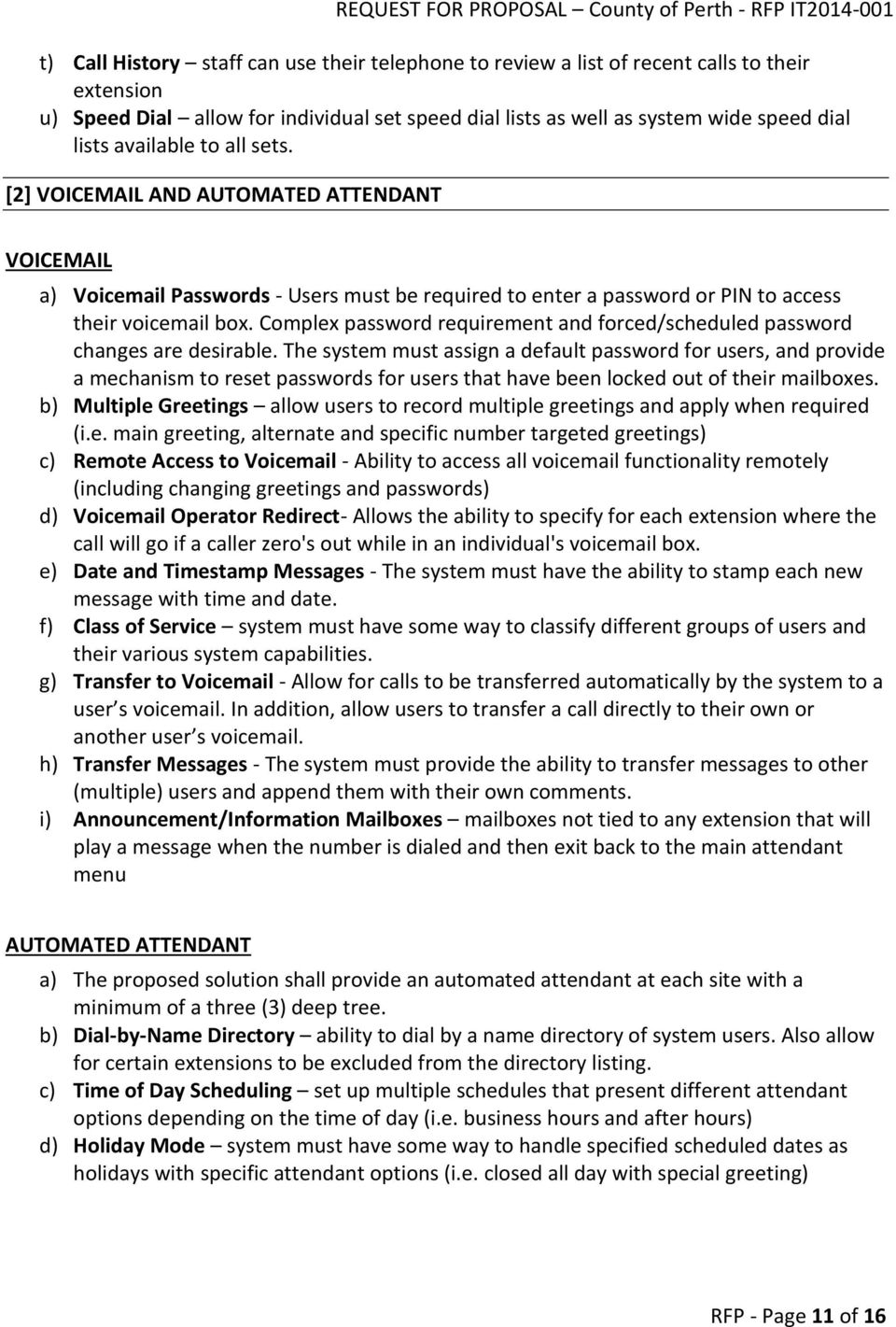 Complex password requirement and forced/scheduled password changes are desirable.