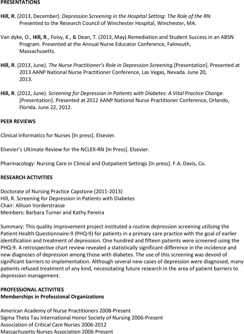 The Nurse Practitioner s Role in Depression Screening.[Presentation]. Presented at 2013 AANP National Nurse Practitioner Conference, Las Vegas, Nevada. June 20, 2013. Hill, R. (, June).
