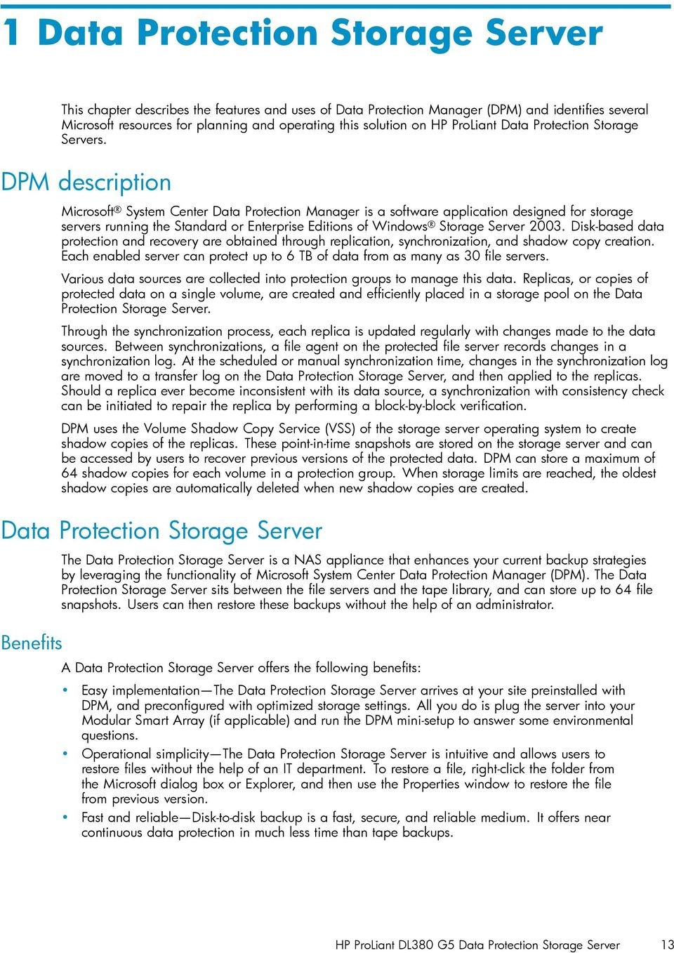 DPM description Microsoft System Center Data Protection Manager is a software application designed for storage servers running the Standard or Enterprise Editions of Windows Storage Server 2003.