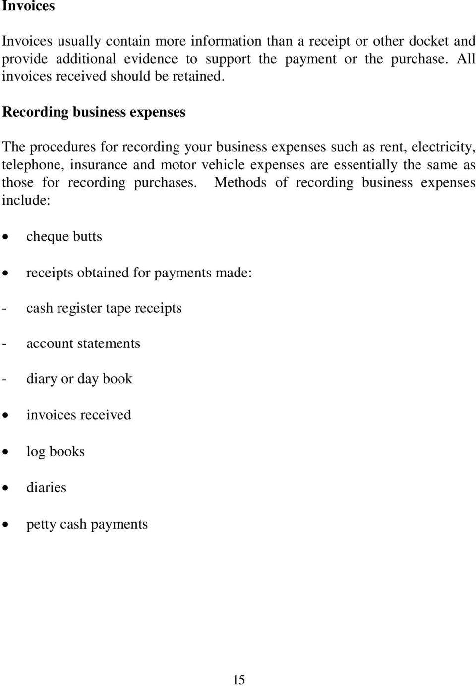Recording business expenses The procedures for recording your business expenses such as rent, electricity, telephone, insurance and motor vehicle expenses are