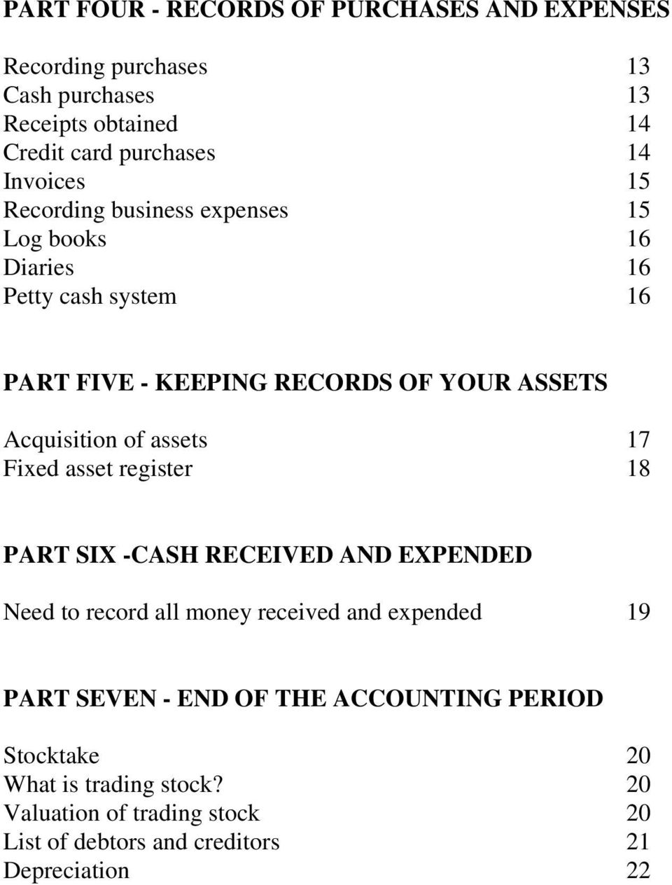 Acquisition of assets 17 Fixed asset register 18 PART SIX -CASH RECEIVED AND EXPENDED Need to record all money received and expended 19