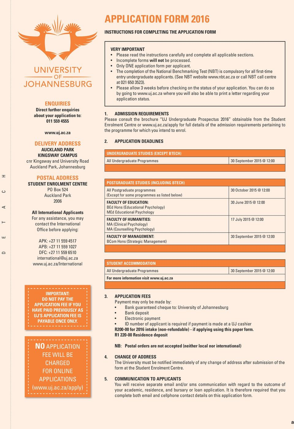 Applicants For any assistance, you may contact the International Office before applying: APK: +27 11 559 4517 APB: +27 11 559 1027 DFC: +27 11 559 6510 international@uj.ac.za www.uj.ac.za/international VERY IMPORTANT Please read the instructions carefully and complete all applicable sections.