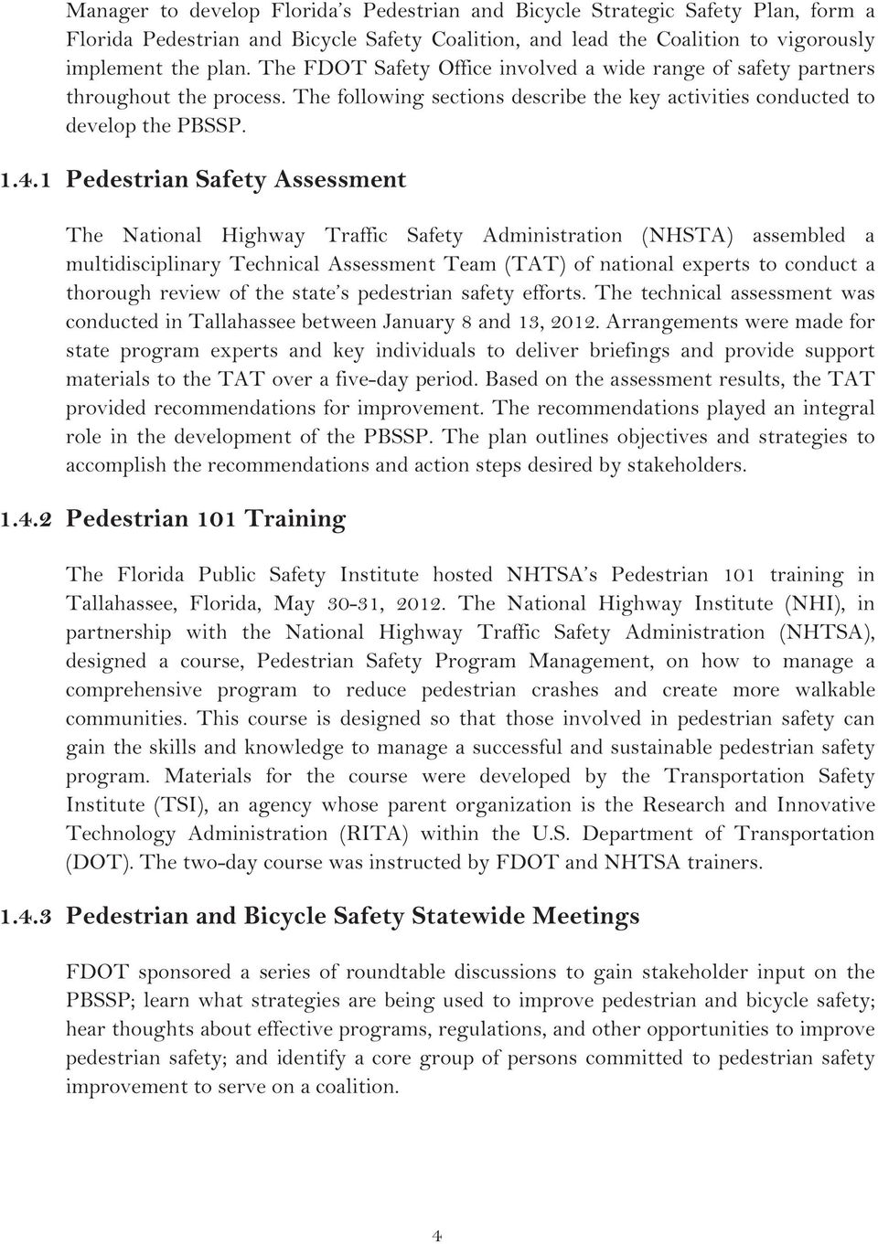 1 Pedestrian Safety Assessment The National Highway Traffic Safety Administration (NHSTA) assembled a multidisciplinary Technical Assessment Team (TAT) of national experts to conduct a thorough