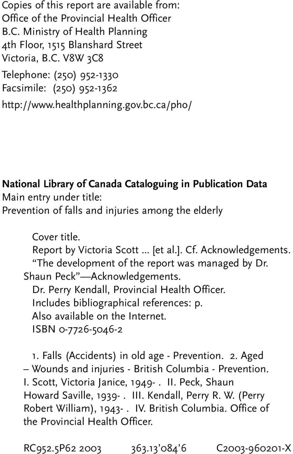 Report by Victoria Scott... [et al.]. Cf. Acknowledgements. The development of the report was managed by Dr. Shaun Peck Acknowledgements. Dr. Perry Kendall, Provincial Health Officer.