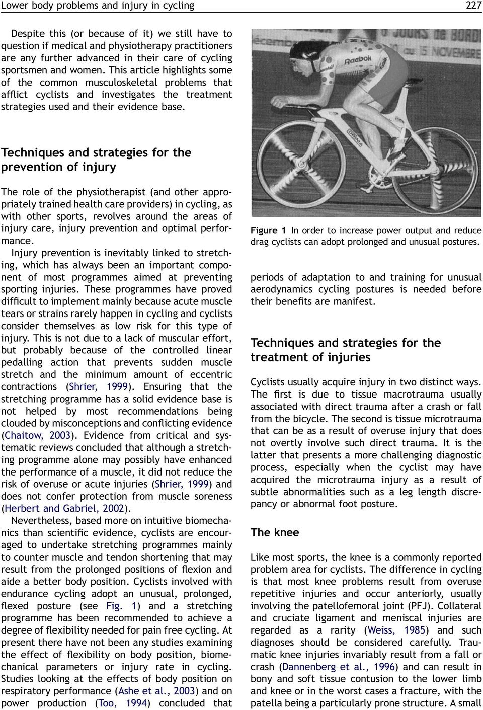 Techniques and strategies for the prevention of injury The role of the physiotherapist (and other appropriately trained health care providers) in cycling, as with other sports, revolves around the