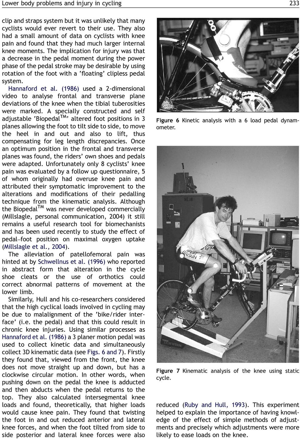 The implication for injury was that a decrease in the pedal moment during the power phase of the pedal stroke may be desirable by using rotation of the foot with a floating clipless pedal system.