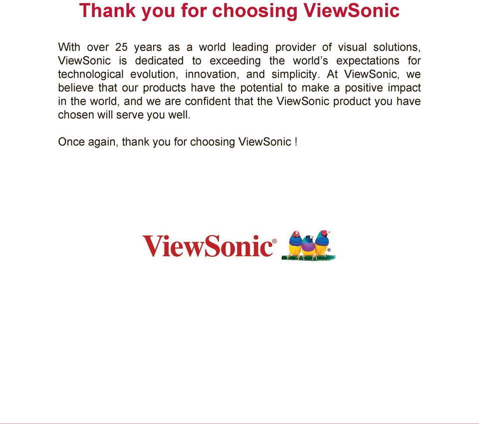 At ViewSonic, we believe that our products have the potential to make a positive impact in the world, and we are