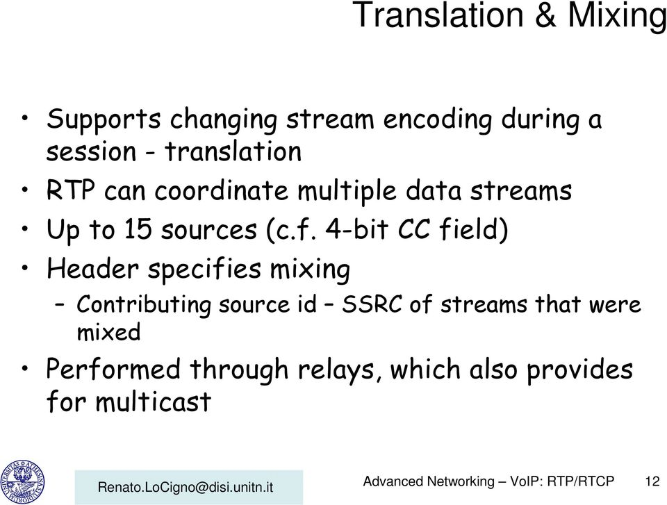 4-bit CC field) Header specifies mixing Contributing source id SSRC of streams that