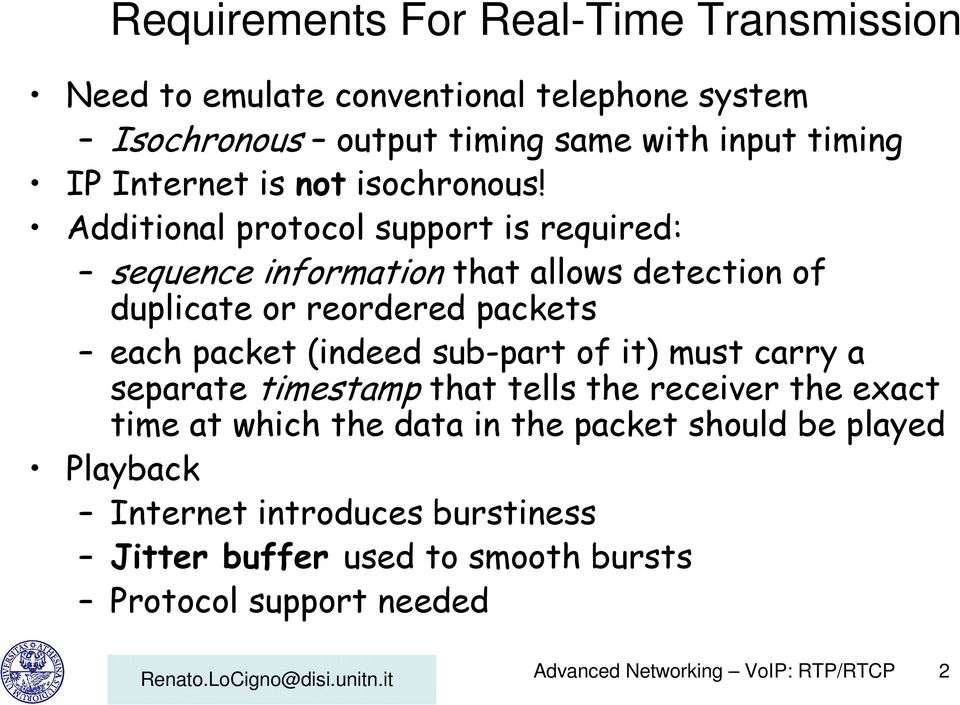 Additional protocol support is required: sequence information that allows detection of duplicate or reordered packets each packet (indeed