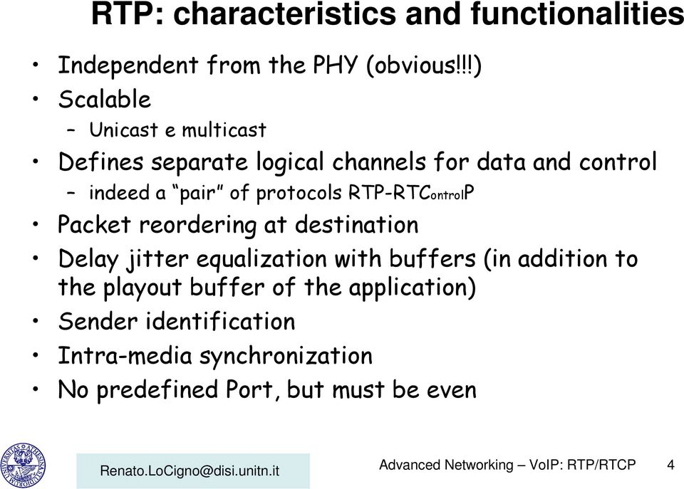 protocols RTP-RTControlP Packet reordering at destination Delay jitter equalization with buffers (in addition to