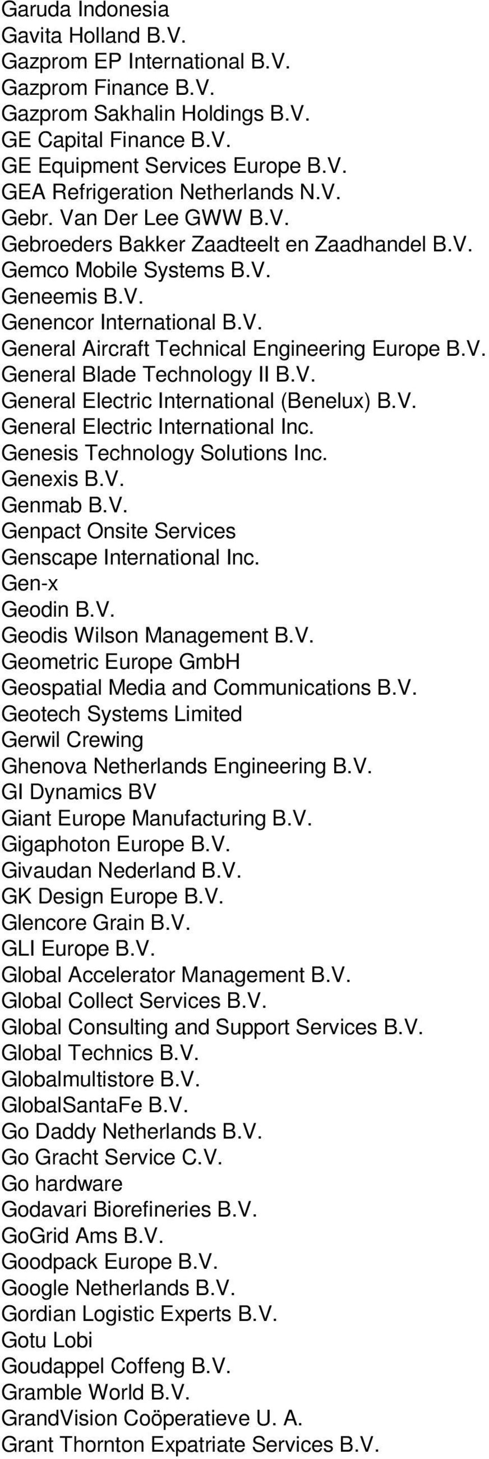 V. General Electric International (Benelux) B.V. General Electric International Inc. Genesis Technology Solutions Inc. Genexis B.V. Genmab B.V. Genpact Onsite Services Genscape International Inc.