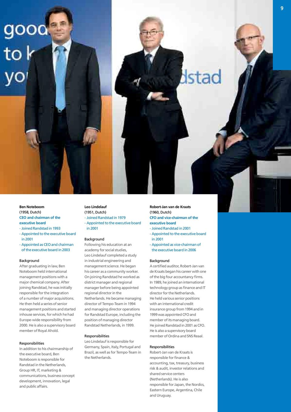 After joining Randstad, he was initially responsible for the integration of a number of major acquisitions.