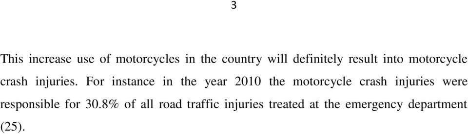 For instance in the year 2010 the motorcycle crash injuries were