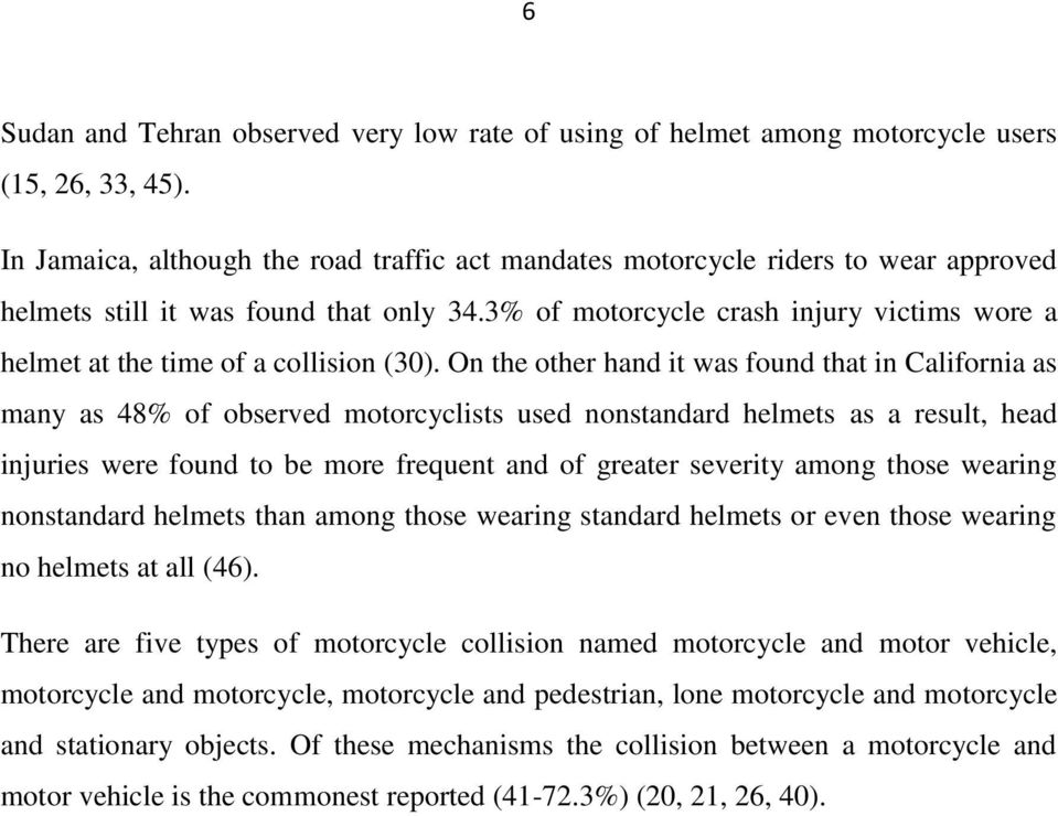 3% of motorcycle crash injury victims wore a helmet at the time of a collision (30).