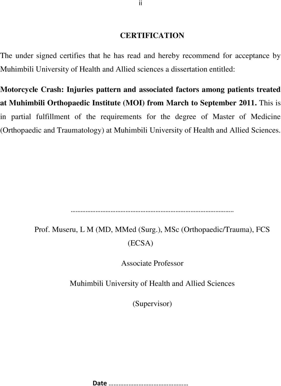 This is in partial fulfillment of the requirements for the degree of Master of Medicine (Orthopaedic and Traumatology) at Muhimbili University of Health and Allied