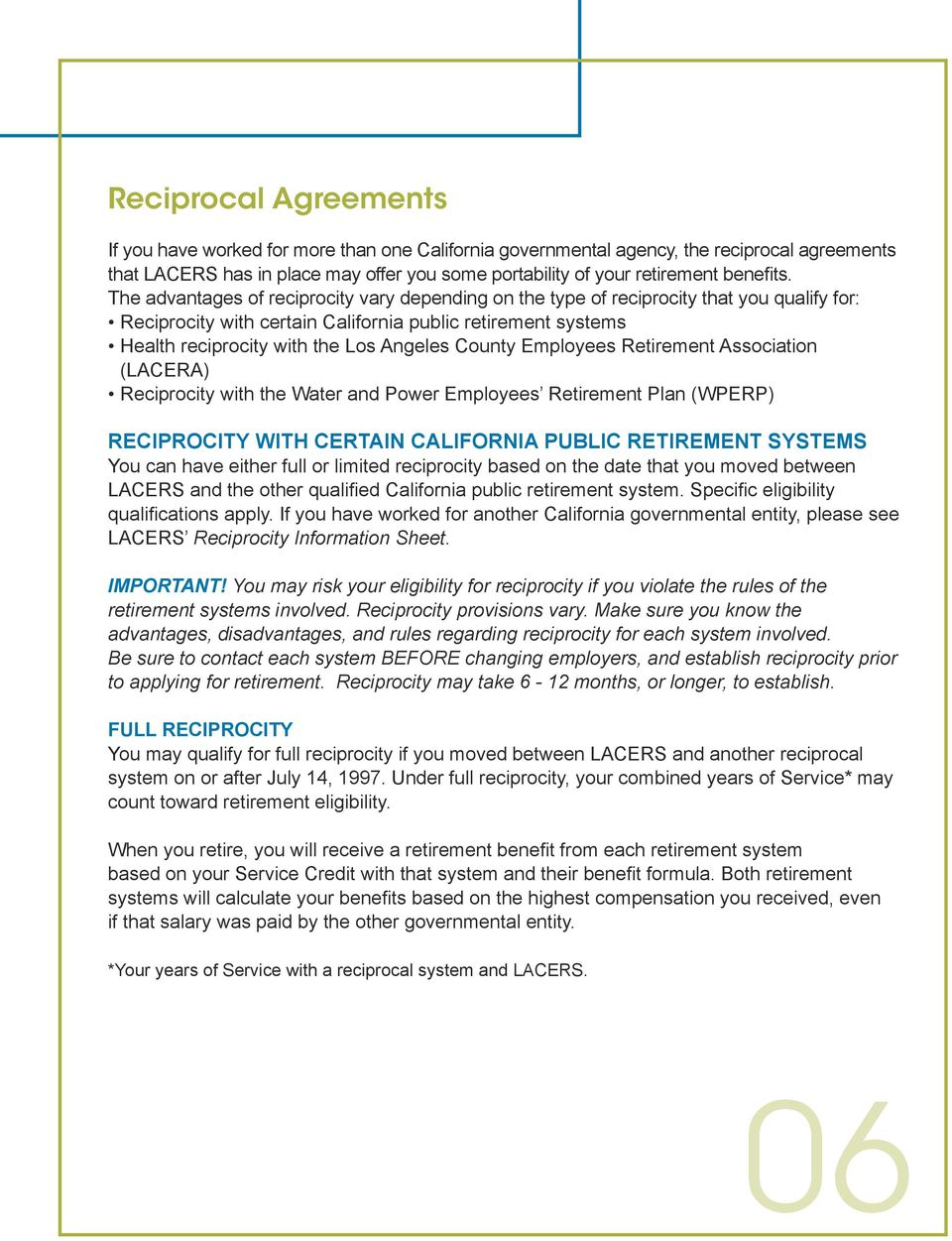The advantages of reciprocity vary depending on the type of reciprocity that you qualify for: Reciprocity with certain California public retirement systems Health reciprocity with the Los Angeles
