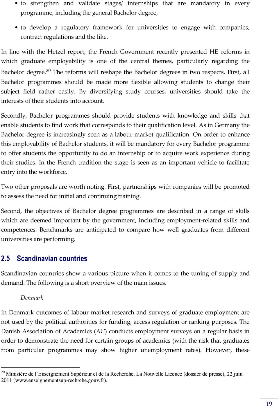 In line with the Hetzel report, the French Government recently presented HE reforms in which graduate employability is one of the central themes, particularly regarding the Bachelor degree.