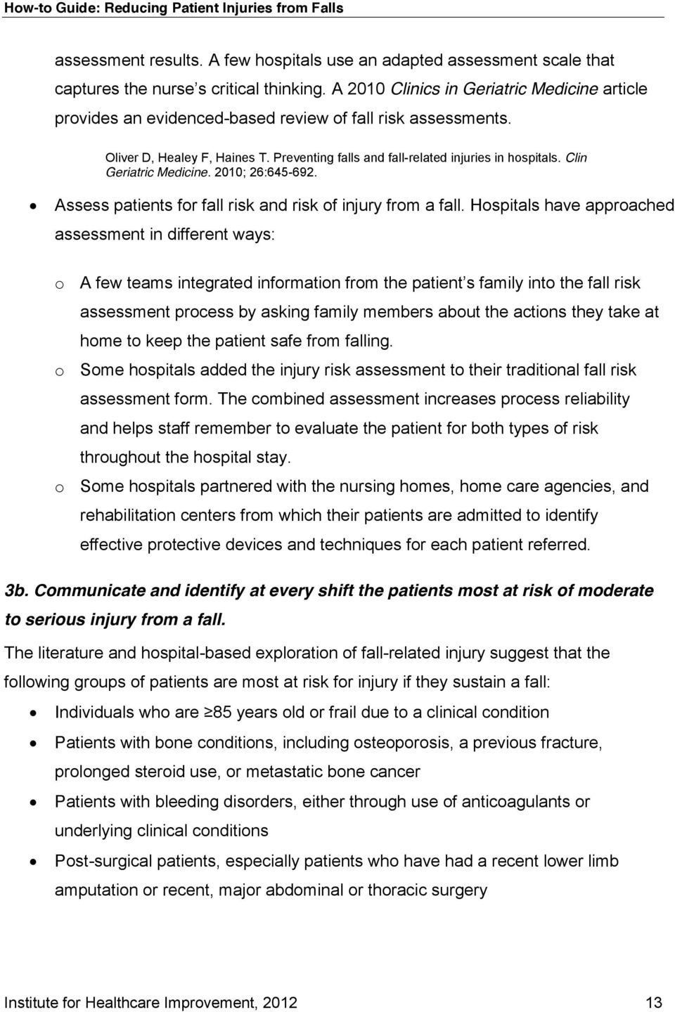 Clin Geriatric Medicine. 2010; 26:645-692. Assess patients for fall risk and risk of injury from a fall.