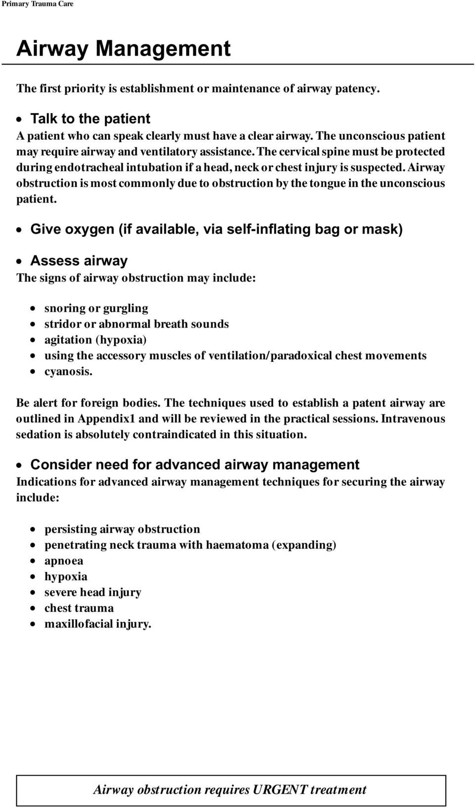 Airway obstruction is most commonly due to obstruction by the tongue in the unconscious patient.