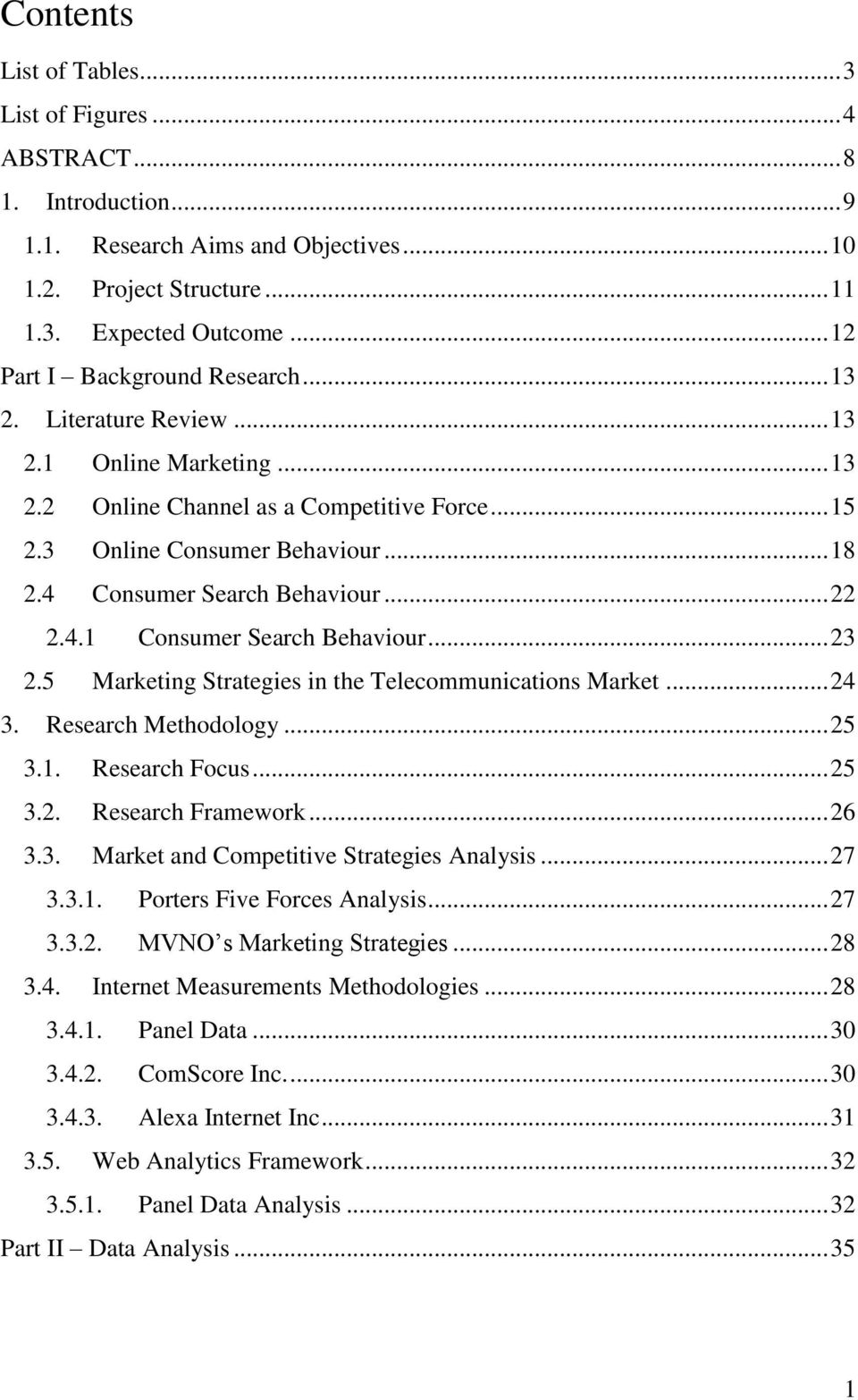 4 Consumer Search Behaviour... 22 2.4.1 Consumer Search Behaviour... 23 2.5 Marketing Strategies in the Telecommunications Market... 24 3. Research Methodology... 25 3.1. Research Focus... 25 3.2. Research Framework.