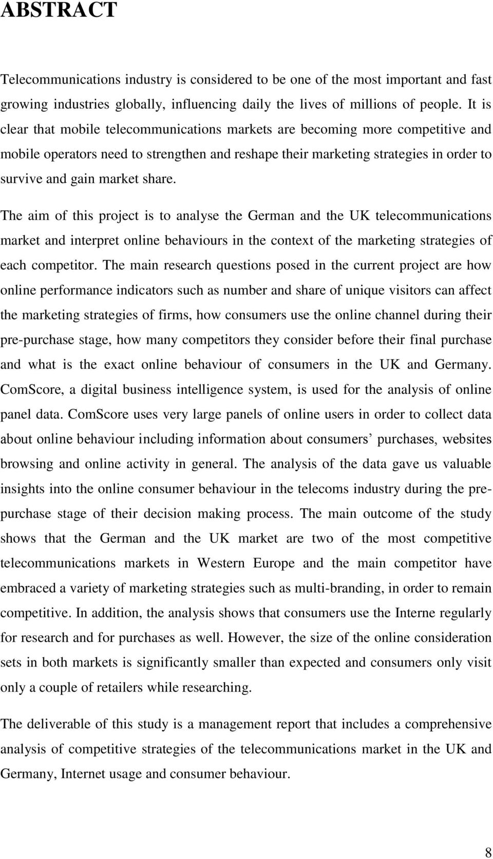 share. The aim of this project is to analyse the German and the UK telecommunications market and interpret online behaviours in the context of the marketing strategies of each competitor.