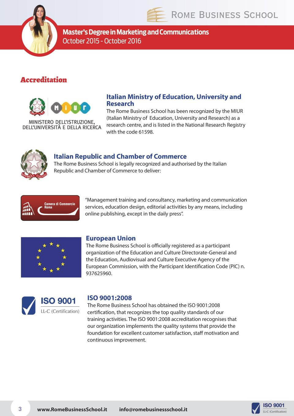 Italian Republic and Chamber of Commerce The Rome Business School is legally recognized and authorised by the Italian Republic and Chamber of Commerce to deliver: Management training and consultancy,