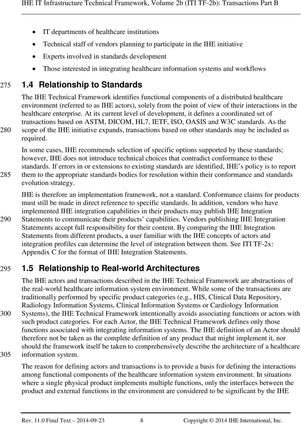 4 Relationship to Standards The IHE Technical Framework identifies functional components of a distributed healthcare environment (referred to as IHE actors), solely from the point of view of their