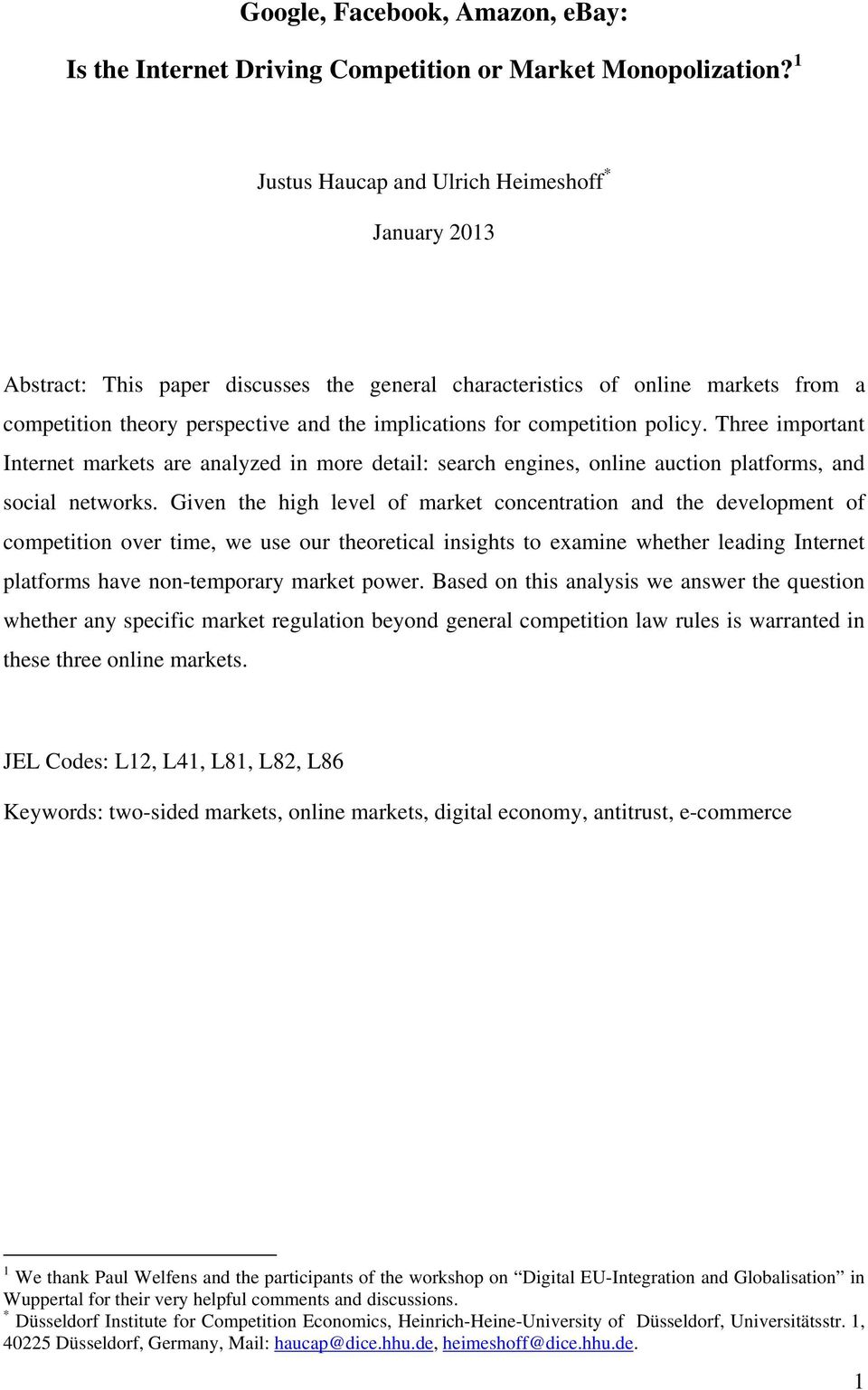 competition policy. Three important Internet markets are analyzed in more detail: search engines, online auction platforms, and social networks.