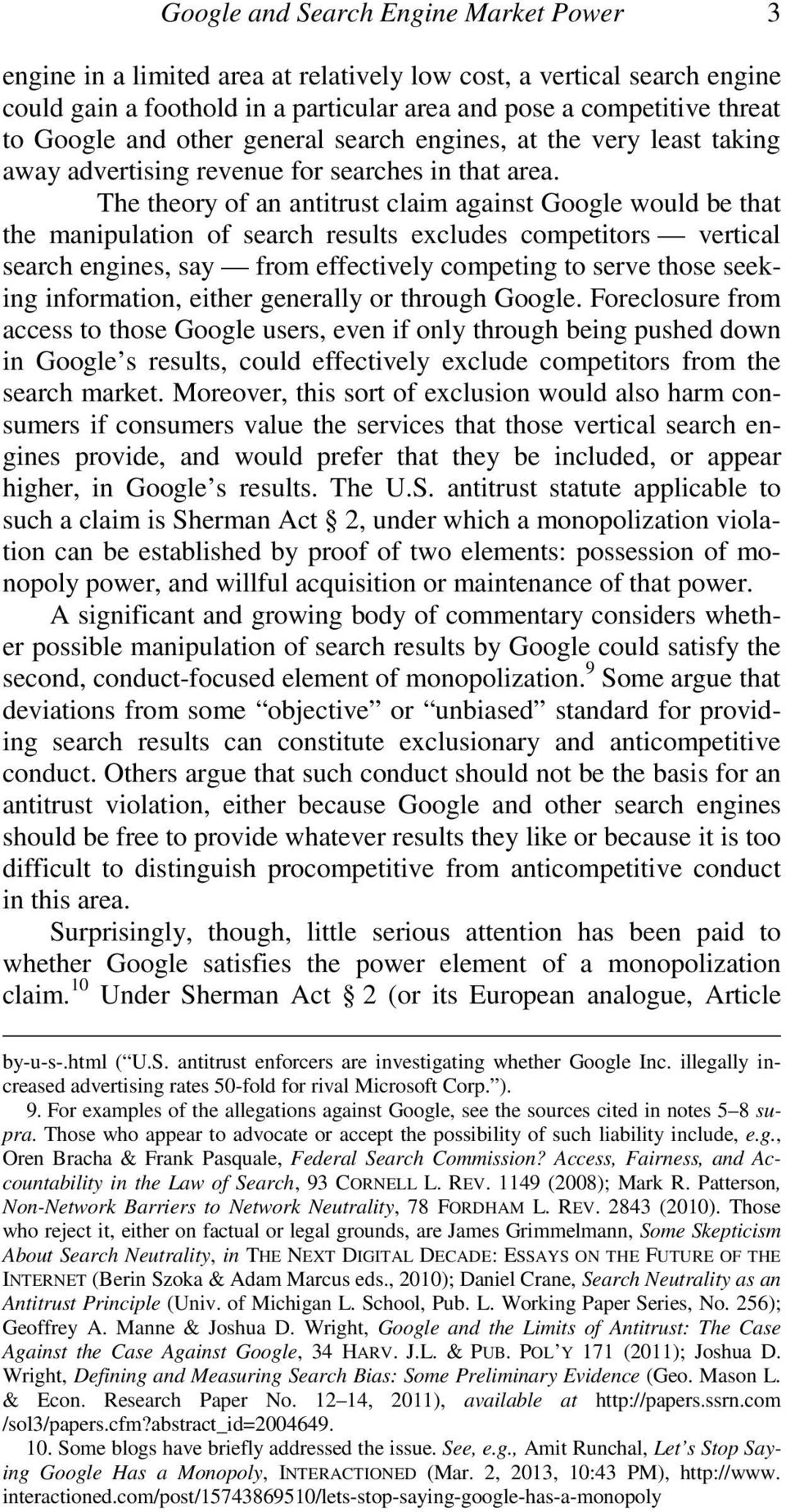 The theory of an antitrust claim against Google would be that the manipulation of search results excludes competitors vertical search engines, say from effectively competing to serve those seeking