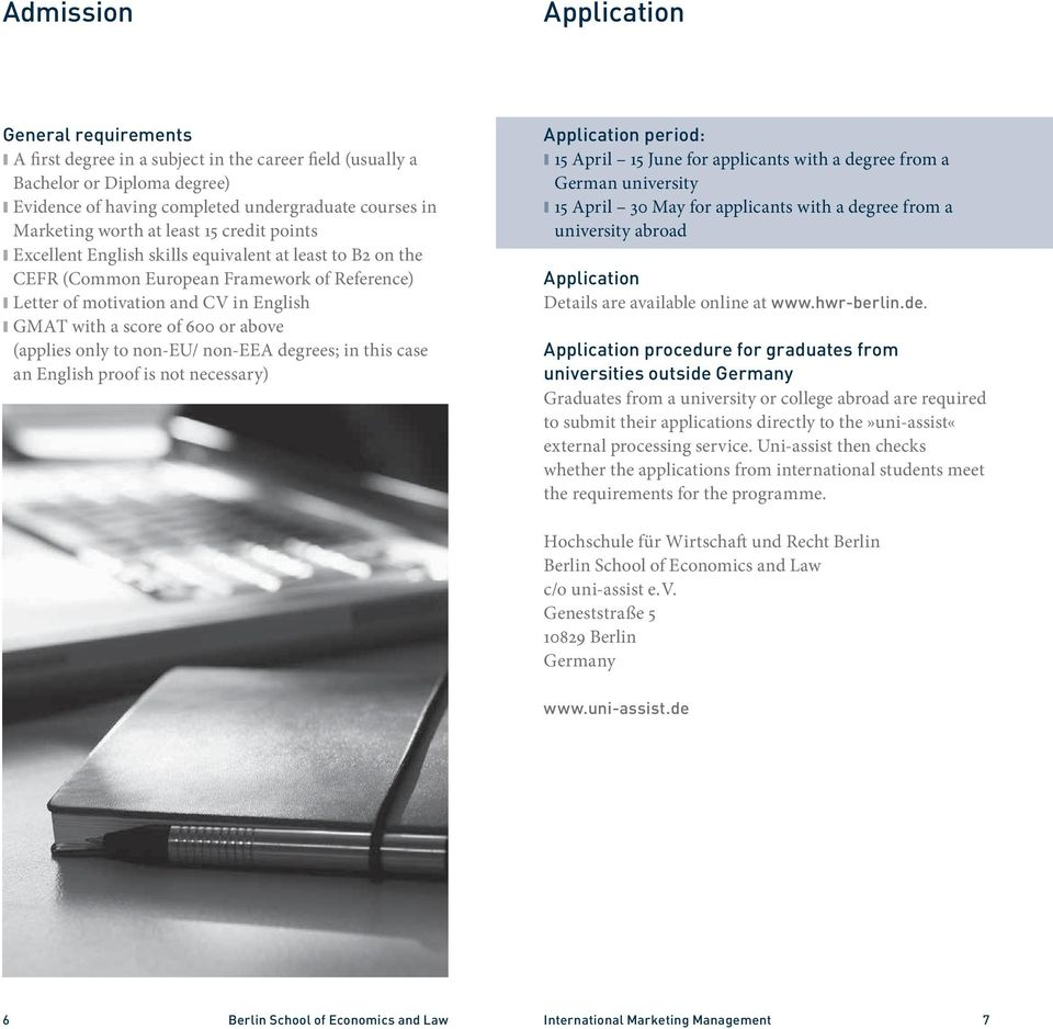 above (applies only to non-eu/ non-eea degrees; in this case an English proof is not necessary) Application period: 15 April 15 June for applicants with a degree from a German university 15 April 30