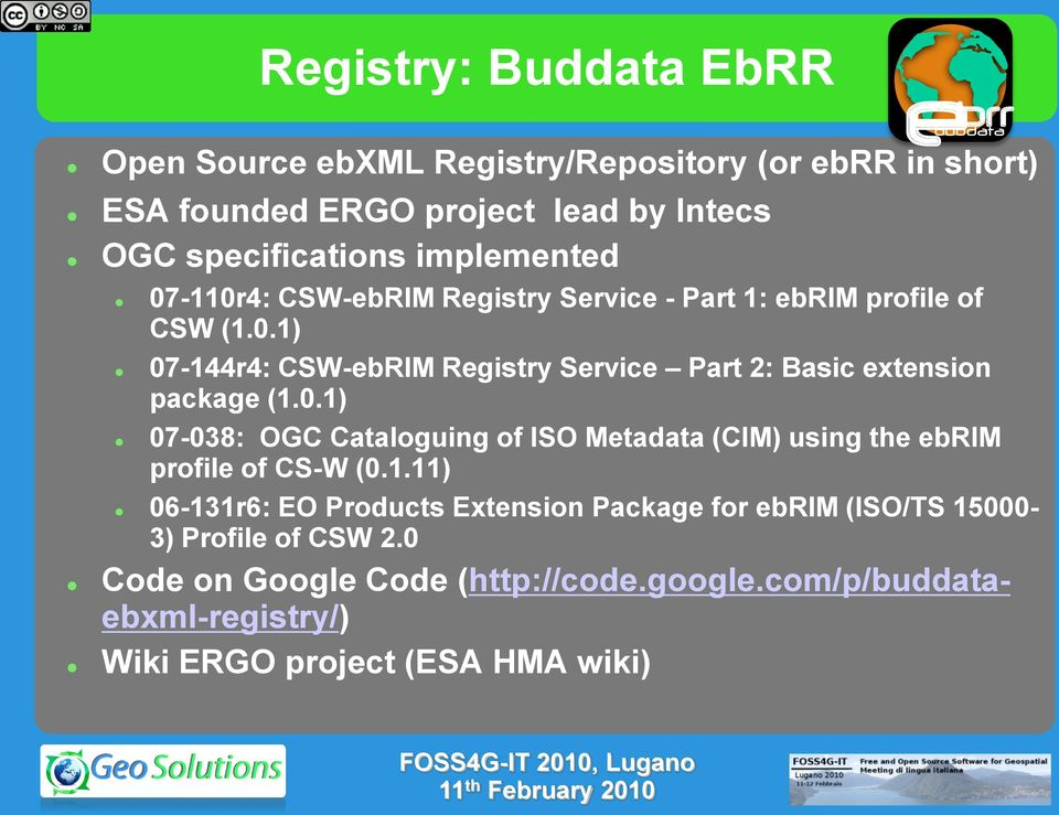 0.1) 07-038: OGC Cataloguing of ISO Metadata (CIM) using the ebrim profile of CS-W (0.1.11) 06-131r6: EO Products Extension Package for ebrim (ISO/TS 15000-3) Profile of CSW 2.