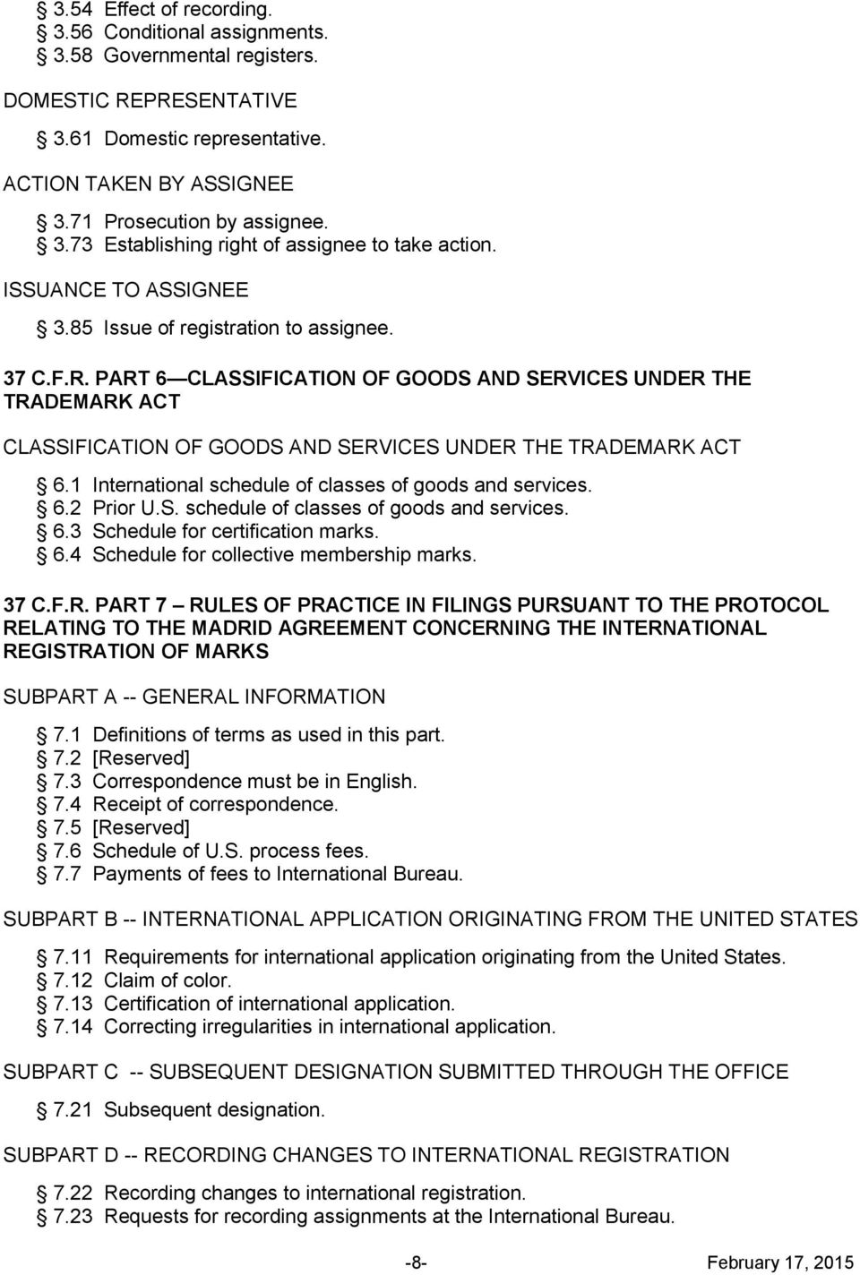 PART 6 CLASSIFICATION OF GOODS AND SERVICES UNDER THE TRADEMARK ACT CLASSIFICATION OF GOODS AND SERVICES UNDER THE TRADEMARK ACT 6.1 International schedule of classes of goods and services. 6.2 Prior U.