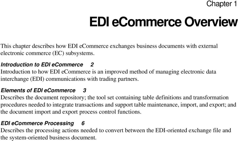 Elements of EDI ecommerce 3 Describes the document repository; the tool set containing table definitions and transformation procedures needed to integrate transactions and support table