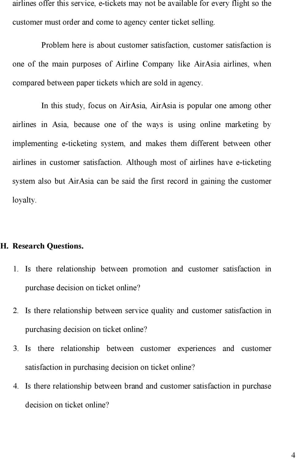 In this study, focus on AirAsia, AirAsia is popular one among other airlines in Asia, because one of the ways is using online marketing by implementing e-ticketing system, and makes them different