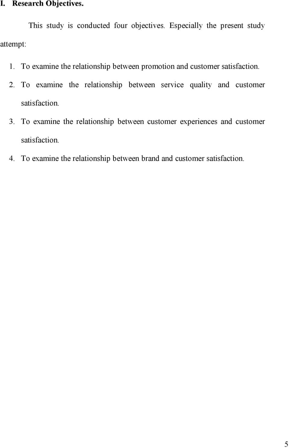 To examine the relationship between service quality and customer satisfaction. 3.
