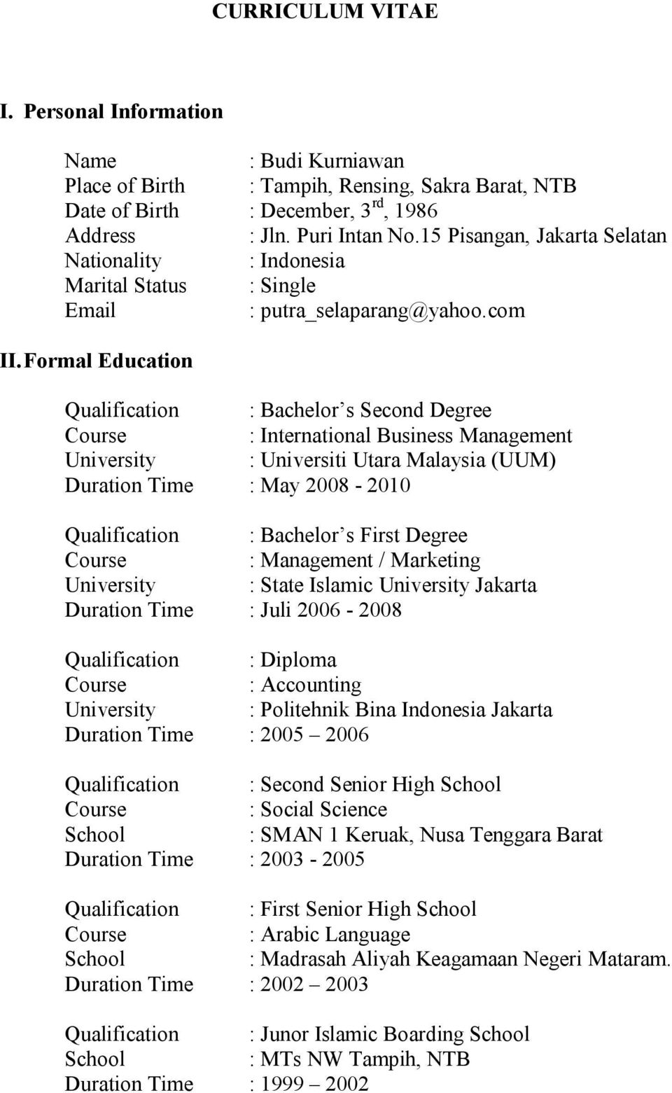 Formal Education Qualification : Bachelor s Second Degree Course : International Business Management University : Universiti Utara Malaysia (UUM) Duration Time : May 2008-2010 Qualification :